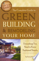 The Complete Guide to Green Building & Remodeling Your Home