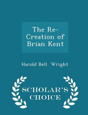 The Re Creation Of Brian Kent Scholar S Choice Edition