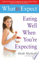 """What to Expect: Eating Well When You're Expecting"" by Heidi Murkoff, Sharon Mazel"