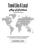 Travel Like a Local   Map of Tashkent  Black and White Edition   The Most Essential Tashkent  Uzbekistan  Travel Map for Every Adventure