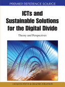 ICTs and Sustainable Solutions for the Digital Divide  Theory and Perspectives