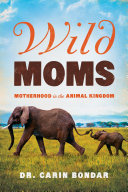 Wild Moms  Motherhood in the Animal Kingdom