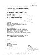 1988 International Symposium on Flow Induced Vibration and Noise  Flow induced vibration and noise in cylinder arrays