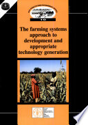 The Farming Systems Approach To Development And Appropriate Technology Generation