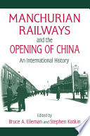 Manchurian Railways and the Opening of China  An International History
