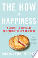 """""""The how of Happiness: A Scientific Approach to Getting the Life You Want"""" by Sonja Lyubomirsky"""