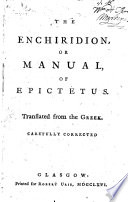 The Enchiridion  Or Manual  of Epictetus  Translated from the Greek  Carefully Corrected