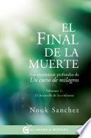 El final de la muerte  : Las enseñanzas profundas de Un curso de milagros