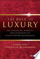 """The Road to Luxury: The Evolution, Markets, and Strategies of Luxury Brand Management"" by Ashok Som, Christian Blanckaert"