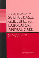 The Development of Science-based Guidelines for Laboratory Animal Care: