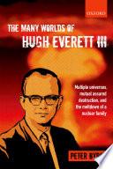 The Many Worlds of Hugh Everett III