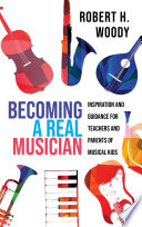 Becoming a real musician : inspiration and guidance for teachers and parents of musical kids