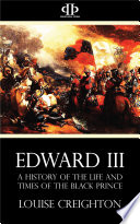 Edward the Third   A History of the Life and Times of the Black Prince Book