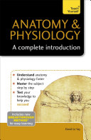 Anatomy & Physiology: A Complete Introduction: Teach Yourself