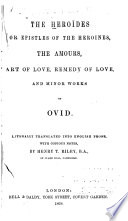 The Heroïdes, Or Epistles of the Heroines. The Amours. Art of Love. Remedy of Love