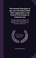 The General Principles Of The Law Of Evidence With Their Application To The Trial Of Civil Actions At Common Law
