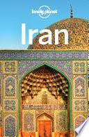 """""""Lonely Planet Iran"""" by Lonely Planet, Simon Richmond, Jean-Bernard Carillet, Mark Elliott, Anthony Ham, Jenny Walker, Steve Waters"""
