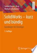 SolidWorks - kurz und bündig  : Grundlagen für Einsteiger