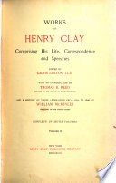 Works of Henry Clay  Introduction  by Thomas B  Reed  Life and times  by Calvin Colton  Correspondence  1843 1851  ed  by Thomas B  Stevenson
