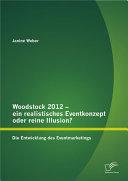 Woodstock 2012 - ein realistisches Eventkonzept oder reine Illusion?: Die Entwicklung des Eventmarketings [Pdf/ePub] eBook