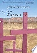If I Die in Ju   rez Book