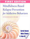 """Mindfulness-Based Relapse Prevention for Addictive Behaviors: A Clinician's Guide"" by Sarah Bowen, Neha Chawla, G. Alan Marlatt"