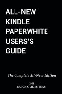 All New Kindle Paperwhite User s Guide  The Complete All New Edition  The Ultimate Manual to Set Up  Manage Your E Reader  Advanced Tips and Tricks
