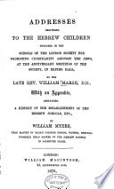 Addresses Delivered to the Hebrew Children Educated in the Schools of the London Society for Promoting Christianity Amongst the Jews