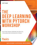 The Deep Learning With Pytorch Workshop Book PDF