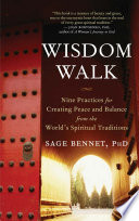 """""""Wisdom Walk: Nine Practices for Creating Peace and Balance from the World's Spiritual Traditions"""" by Sage Bennet, PhD"""