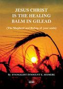 Jesus Christ is the healing balm in Gilead  the shepherd and bishop of your souls   Ediz  italiana e inglese
