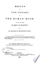 Essays on the Intellectual Powers of the Human Mind to Wich are Added an Essay on Quantity and an Analysis of Aristoteles Logic