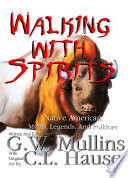 Walking With Spirits Native American Myths Legends And Folklore