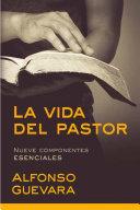 La Vida del Pastor / The Pastor's Life: Nueve Componentes Esenciales