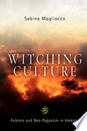 """""""Witching Culture: Folklore and Neo-Paganism in America"""" by Sabina Magliocco"""