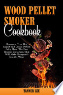 Wood Pellet Smoker Cookbook