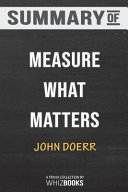 Summary of Measure What Matters: How Google, Bono, and the Gates Foundation Rock the World with OKRs: Trivia/Quiz for F