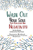 Depression Workbook With Intimate Guidelines  Wash Out Your Soul From Depression And Negativity