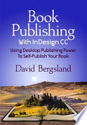 Book Publishing with Indesign CC  : Using Desktop Publishing Power to Self-Publish Your Book
