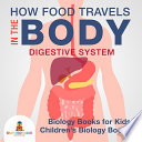 How Food Travels In The Body   Digestive System   Biology Books for Kids   Children s Biology Books