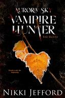 Bad Blood  Aurora Sky  Vampire Hunter  Vol  3