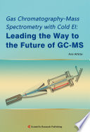 Gas Chromatography Mass Spectrometry with Cold EI  Leading the Way to the Future of GC MS