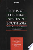 The Post-Colonial States of South Asia  : Democracy, Development and Identity