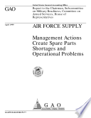 Air Force supply management actions create spare parts shortages and operational problems   report to the Chairman  Subcommittee on Military Readiness  Committee on Armed Services  House of Representatives