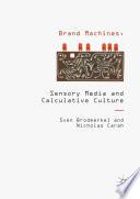 Brand Machines  Sensory Media and Calculative Culture