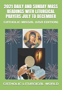 2021 Daily and Sunday Mass Readings with Liturgical Prayers July to December