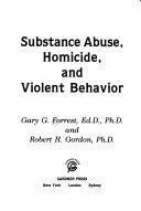 Substance Abuse, Homicide, and Violent Behavior