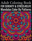 Adult Coloring Book For Serenity & Stress-Relief Mandalas Color By Patterns
