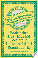 Mackenzie S Five Thousand Receipts In All The Useful And Domestic Arts