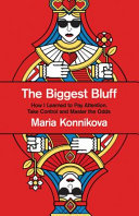 The Biggest Bluff  How I Learned to Pay Attention  Take Control and Master the Odds Book PDF